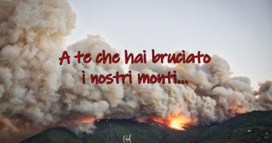 A te che hai bruciato i nostri monti