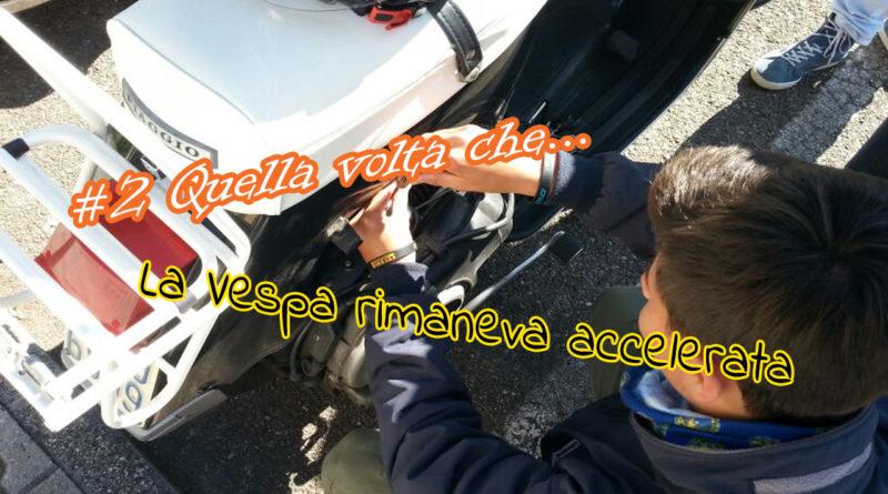 Quella volta che la Vespa rimaneva accelerata
