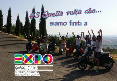 #3 Quella volta che… siamo finiti a Expo 2015